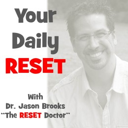 Your Daily RESET with Dr. Jason Brooks, The RESET Doctor – September 19, 2013